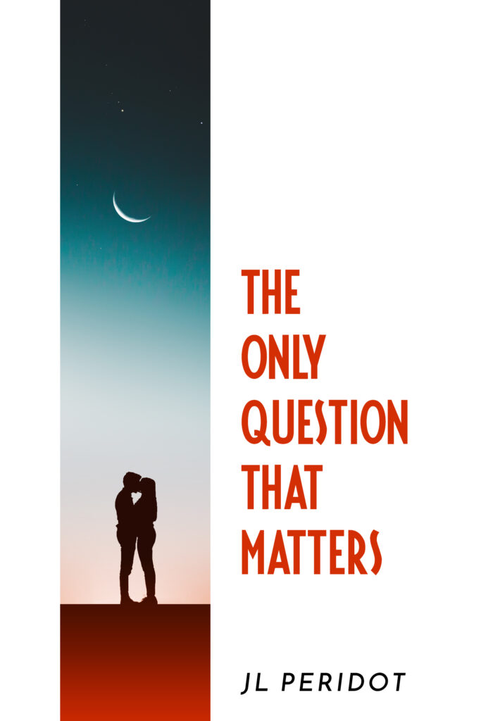 """Silhouette of a couple kissing under a night sky. Book cover for """"The Only Question That Matters"""" by JL Peridot."""
