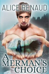 A handsome merman holds out his hands on the cover of A Merman's Choice by Alice Renaud